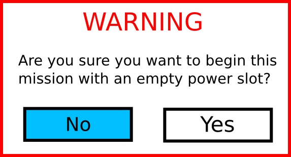 Warning! Are you sure you want to begin this mission with an empty power slot?